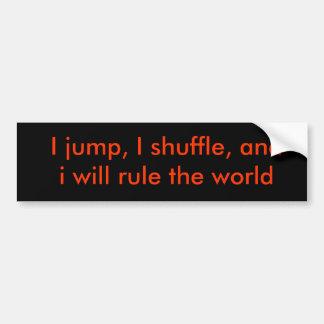 Salto, me mezclo, y gobernaré el mundo pegatina para auto