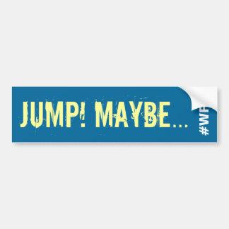¡Salto! Quizá… Pegatina para el parachoques Pegatina Para Auto