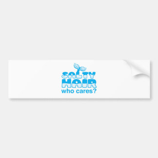 salty hair who cares? bumper sticker