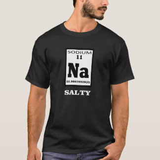 Salty. Periodic table humor. T-Shirt