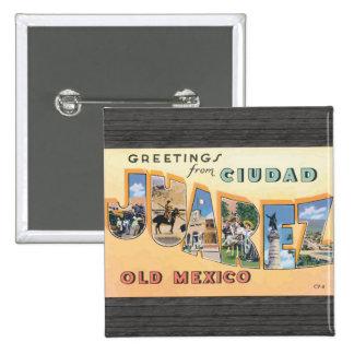 Saludos de Ciudad Juárez México viejo, vintage Pin