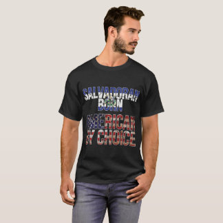 Salvadoran Born American by Choice National Flag T-Shirt