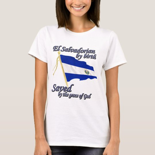 Salvadorian by birth saved by the grace of God T-Shirt