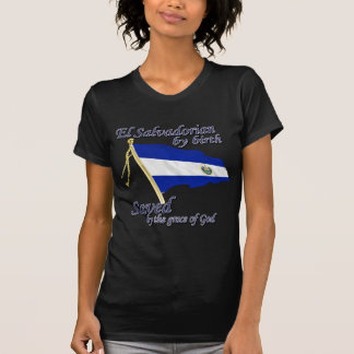 Salvadorian by birth saved by the grace of God Shirts
