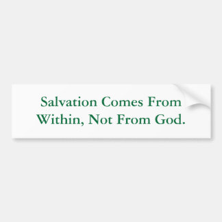 Salvation Comes From Within, Not From God. Bumper Sticker