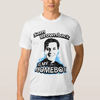 Sam Brownback is my homeboy Shirt