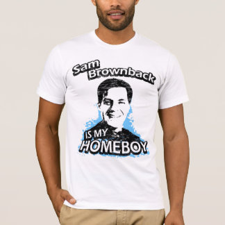 Sam Brownback is my homeboy T-Shirt