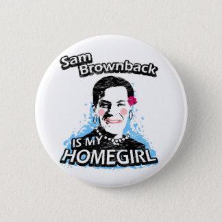Sam Brownback is my homegirl Pinback Button