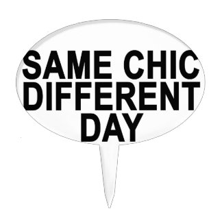 Same Chic Different Day T-Shirts.png Cake Topper