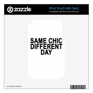 Same Chic Different Day T-Shirts.png iPod Touch 4G Skins