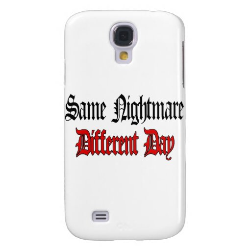 Same Nightmare Different Day Galaxy S4 Cases