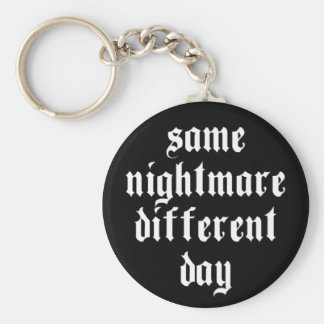 Same Nightmare, Different Day - Keychain