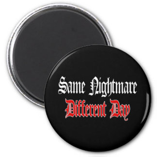 Same Nightmare Different Day Fridge Magnet