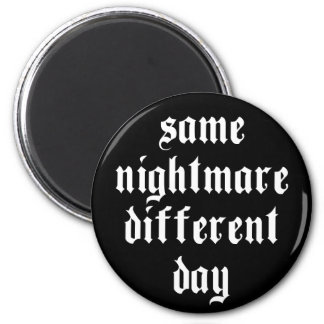 Same Nightmare, Different Day - Magnet