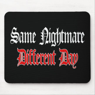 Same Nightmare Different Day Mouse Pad