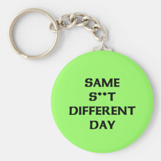 same s**t different day keychain