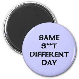 same s**t different day magnet