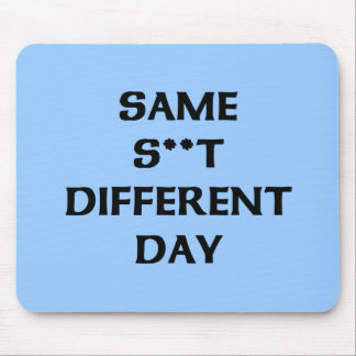 same s**t different day mouse pad
