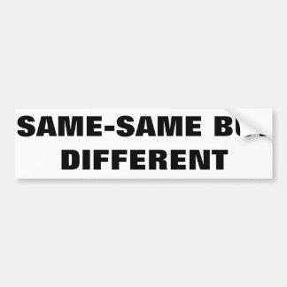 SAME-SAME BUT DIFFERENT BUMPER STICKER