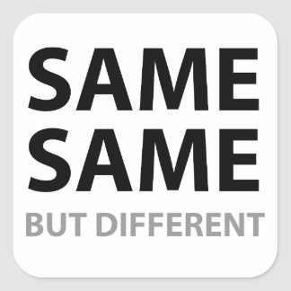SAME SAME but different Square Sticker