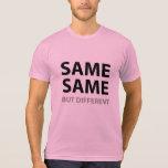 SAME SAME but different Tee Shirt
