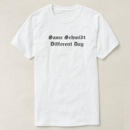 Same Schmidt Different Day T-Shirt