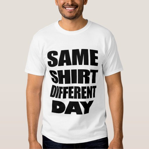 Same shirt different day zazzle for Same day t shirt printing