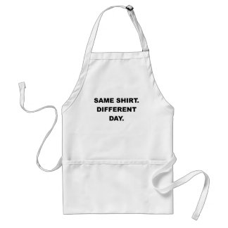 SAME SHIRT DIFFERENT DAY.png Adult Apron