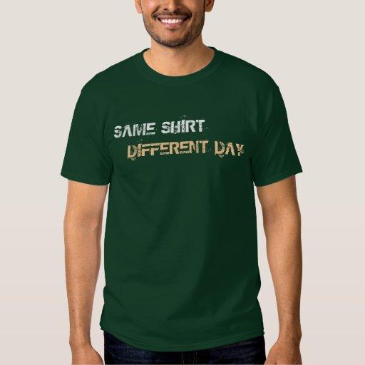 Same Shirt, Different Day T-Shirt