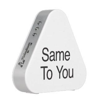 Same To You Speaker