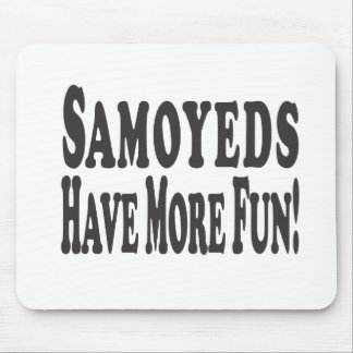 Samoyeds Have More Fun! Mouse Pad