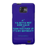 [Electric guitar] ya betta not keep calm just turn tha fuck up it's my birthday!  Samsung Galaxy S2 Cases