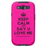 [Crown] keep calm and say u love me  Samsung Galaxy S3 Cases