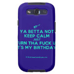 [Electric guitar] ya betta not keep calm just turn tha fuck up it's my birthday!  Samsung Galaxy S3 Cases