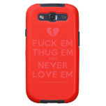 [Broken heart] fuck em thug em and never love em  Samsung Galaxy S3 Cases