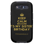[Crown] keep calm because it's my sister's birthday  Samsung Galaxy S3 Cases