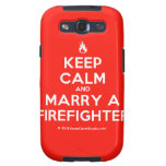 [Campfire] keep calm and marry a firefighter  Samsung Galaxy S3 Cases