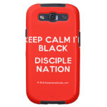 keep calm i'm black disciple nation  Samsung Galaxy S3 Cases