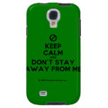 [No sign] keep calm and don't stay away from me  Samsung Galaxy S4 Cases