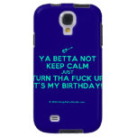 [Electric guitar] ya betta not keep calm just turn tha fuck up it's my birthday!  Samsung Galaxy S4 Cases