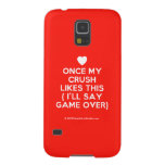 [Love heart] once my crush likes this ( i'll say game over)  Samsung Galaxy S5 Cases