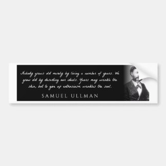 Samuel Ullman - Nobody grows old merely by a ... Bumper Sticker