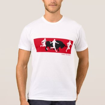 San Fermin  Pamplona: Running With The Bulls  T-shirt by RWdesigning at Zazzle