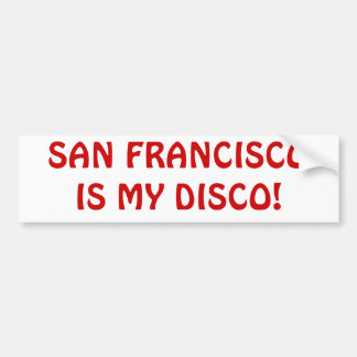 'SAN FRANCISCO IS MY DISCO' Bumper Stkr Bumper Sticker