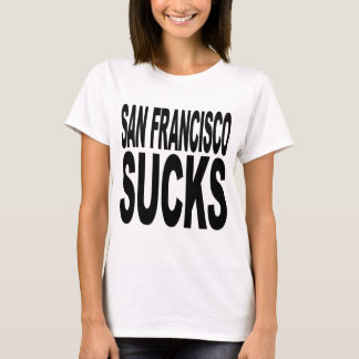 San Francisco Sucks T-Shirt