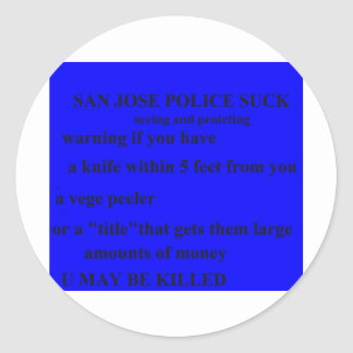 san jose police SUCK u may be killedr Classic Round Sticker