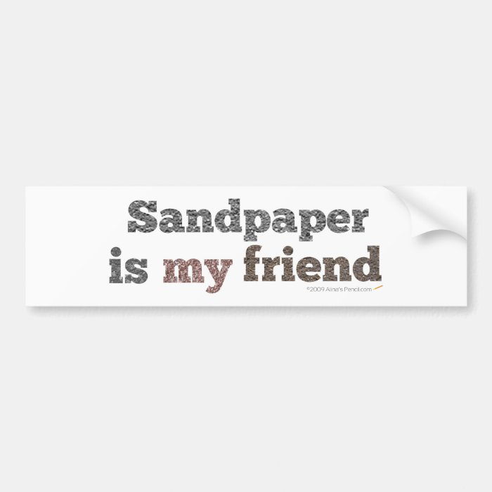 Sandpaper is my Friend Bumper Sticker
