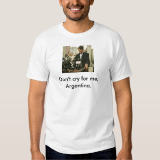 sanford, Don't cry for me, Argentina. T Shirt