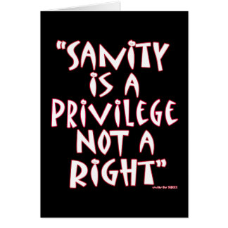 Sanity is a Privilege not a Right Card