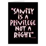 Sanity is a Privilege not a Right Greeting Card